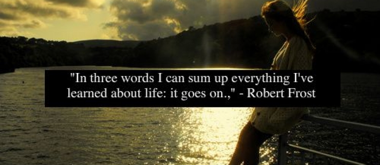 in-three-words-i-can-sum-up-everything-ive-learned-about-life-it-goes-on-31